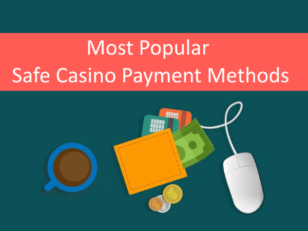 Safe Casino Payment Methods